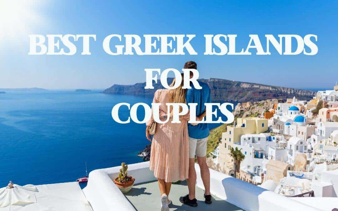 THE BEST GREEK ISLANDS FOR COUPLES