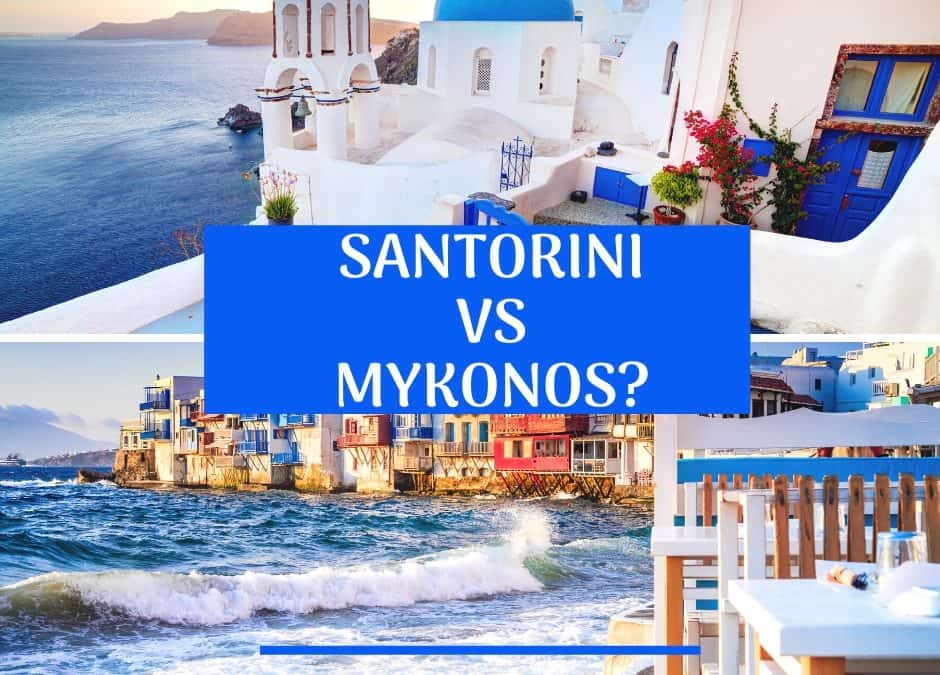 Santorini vs Mykonos – which famous Greek Island is for you?